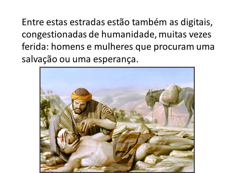 Entre estas estradas estão também as digitais, congestionadas de humanidade, muitas vezes ferida: homens e mulheres que procuram uma salvação ou uma e