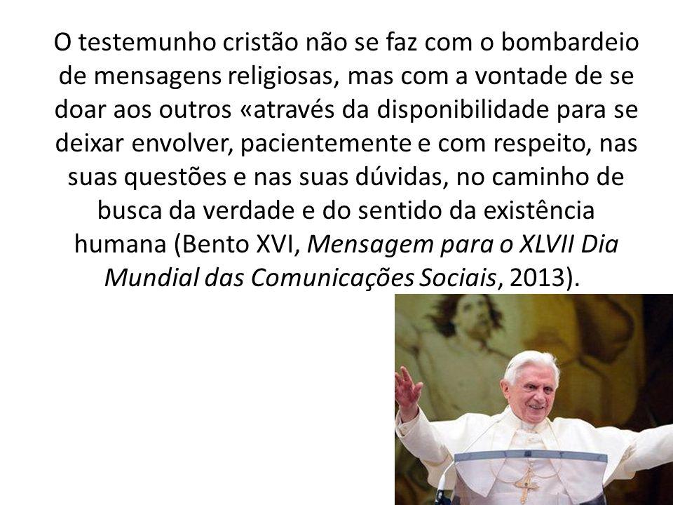 O testemunho cristão não se faz com o bombardeio de mensagens religiosas, mas com a vontade de se doar aos outros «através da disponibilidade para se