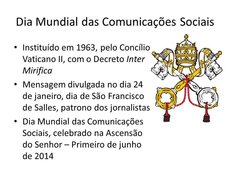 Dia Mundial das Comunicações Sociais Instituído em 1963, pelo Concílio Vaticano II, com o Decreto Inter Mirifica Mensagem divulgada no dia 24 de janei