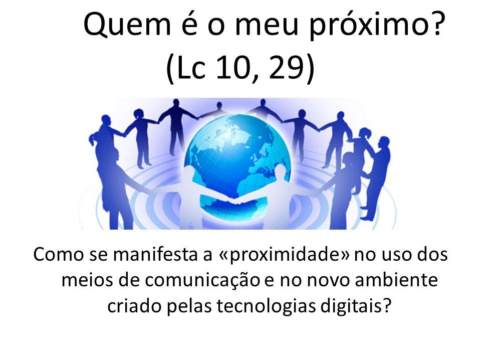 Quem é o meu próximo? (Lc 10, 29) Como se manifesta a «proximidade» no uso dos meios de comunicação e no novo ambiente criado pelas tecnologias digita