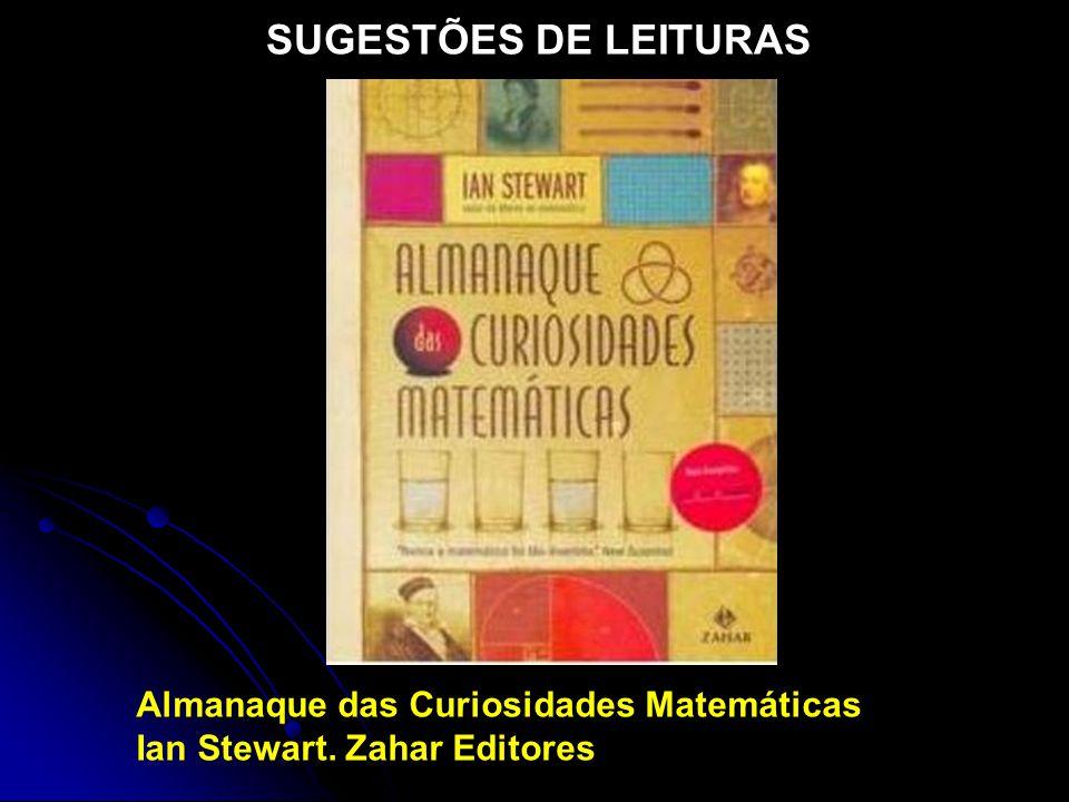 SUGESTÕES DE LEITURAS Almanaque das Curiosidades Matemáticas Ian Stewart. Zahar Editores
