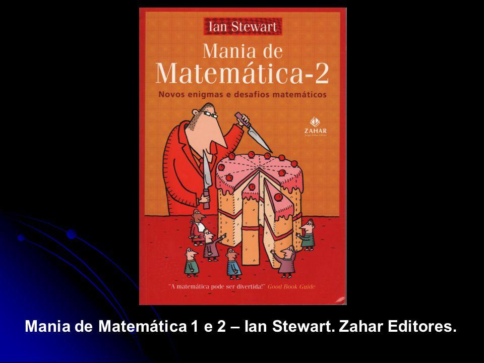 Mania de Matemática 1 e 2 – Ian Stewart. Zahar Editores.