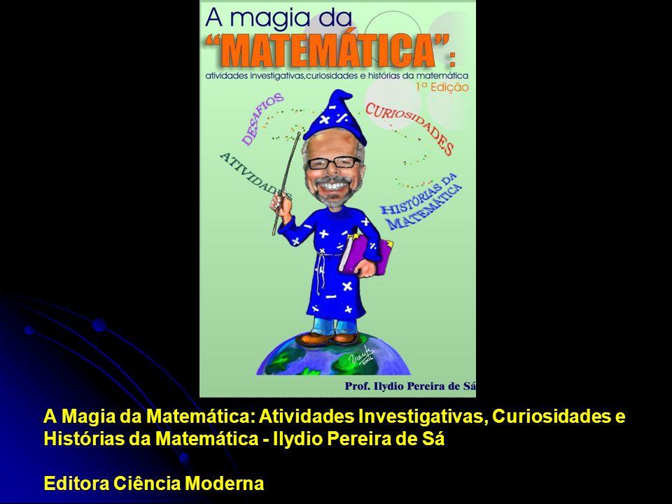 A Magia da Matemática: Atividades Investigativas, Curiosidades e Histórias da Matemática - Ilydio Pereira de Sá Editora Ciência Moderna