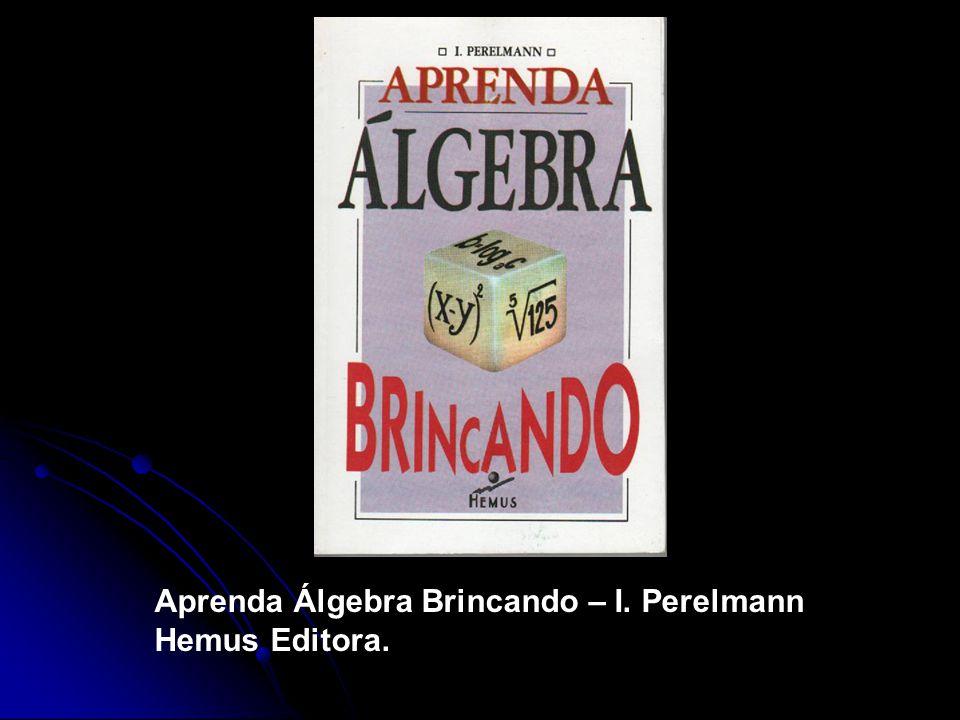 Aprenda Álgebra Brincando – I. Perelmann Hemus Editora.