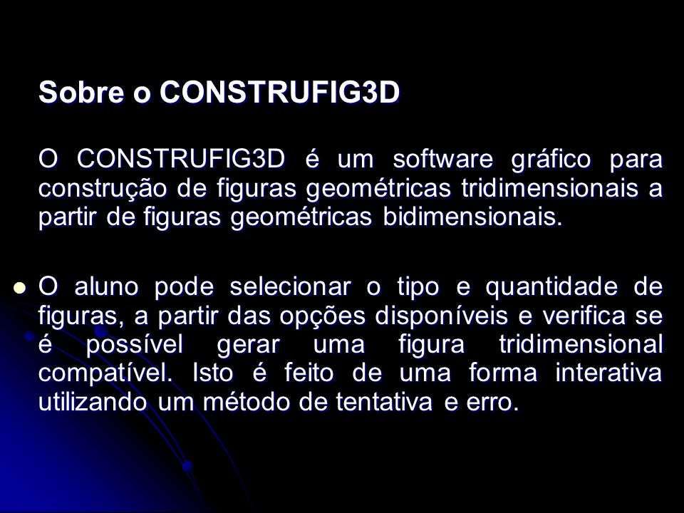 Sobre o CONSTRUFIG3D O CONSTRUFIG3D é um software gráfico para construção de figuras geométricas tridimensionais a partir de figuras geométricas bidimensionais.