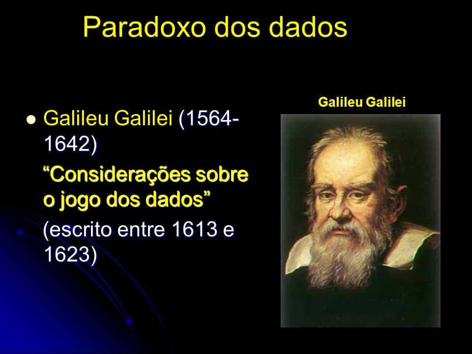 Paradoxo dos dados (1564- 1642) Galileu Galilei (1564- 1642) Considerações sobre o jogo dos dados Considerações sobre o jogo dos dados (escrito entre 1613 e 1623) (escrito entre 1613 e 1623) Galileu Galilei