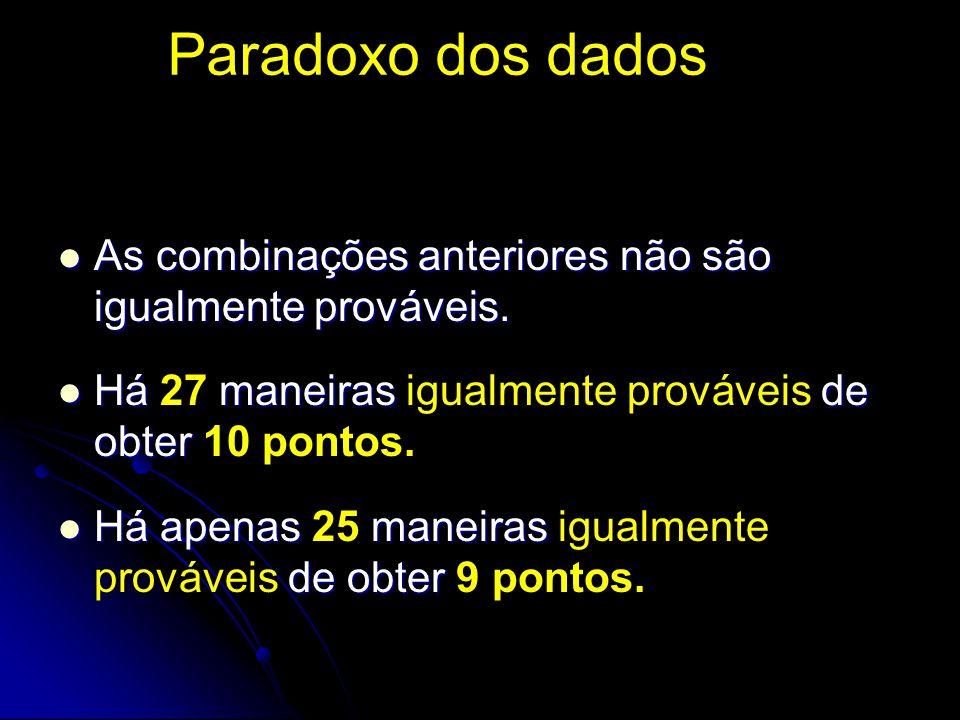Paradoxo dos dados As combinações anteriores não são igualmente prováveis.