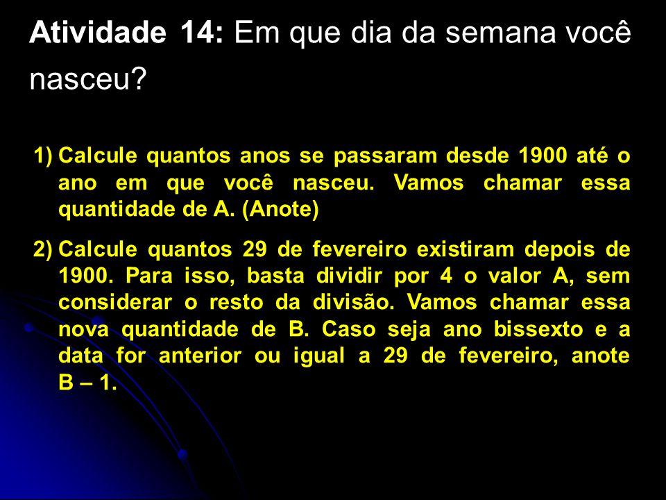 1)Calcule quantos anos se passaram desde 1900 até o ano em que você nasceu.