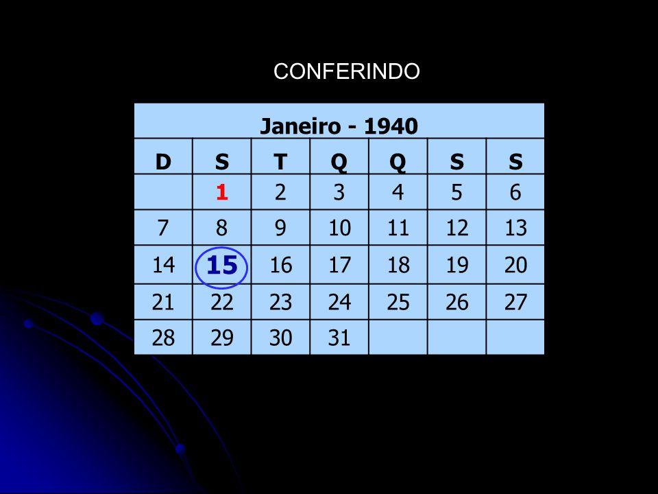 CONFERINDO Janeiro - 1940 DSTQQSS 123456 78910111213 14 15 1617181920 21222324252627 28293031