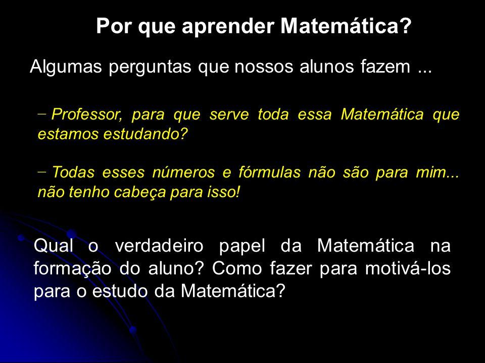 Por que aprender Matemática.Algumas perguntas que nossos alunos fazem...