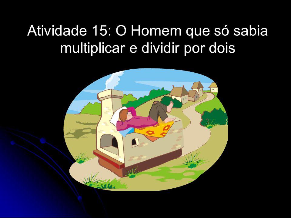 Atividade 15: O Homem que só sabia multiplicar e dividir por dois
