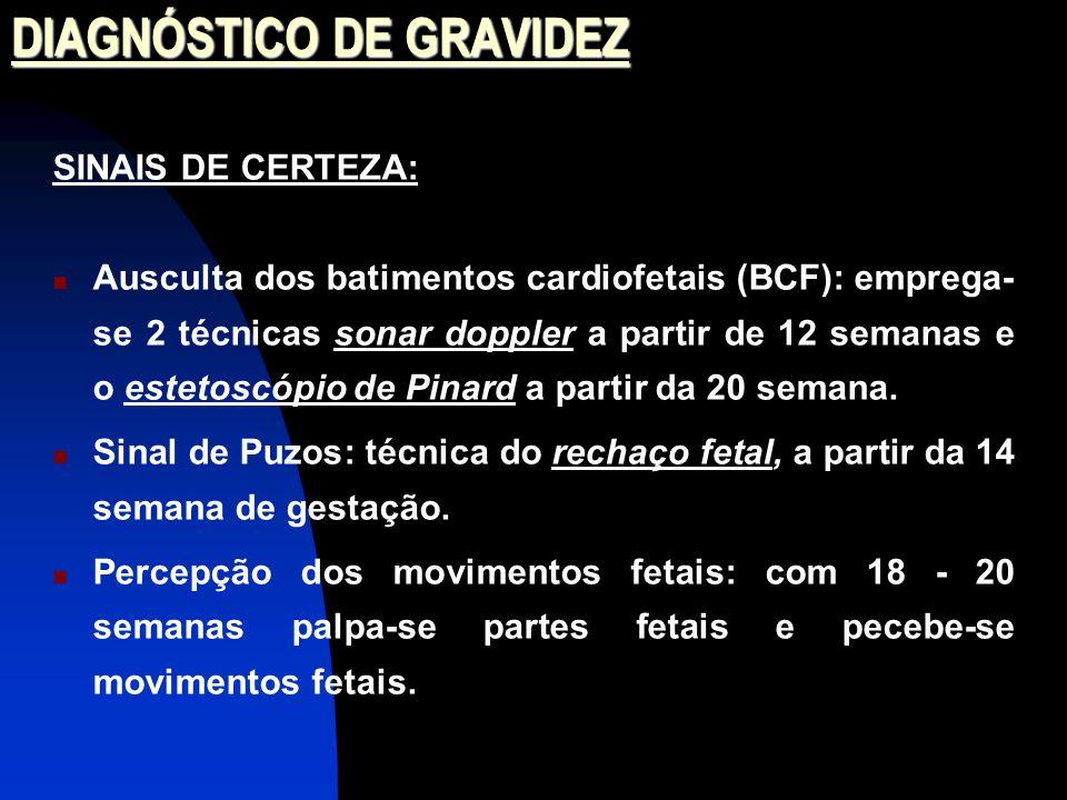 SINAIS DE CERTEZA: Ausculta dos batimentos cardiofetais (BCF): emprega- se 2 técnicas sonar doppler a partir de 12 semanas e o estetoscópio de Pinard a partir da 20 semana.