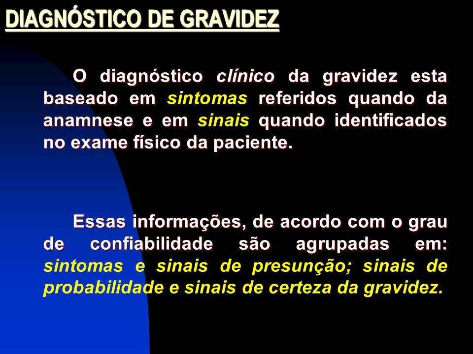 DIAGNÓSTICO DE GRAVIDEZ O diagnóstico clínico da gravidez esta baseado em referidos quando da anamnese e em quando identificados no exame físico da paciente.