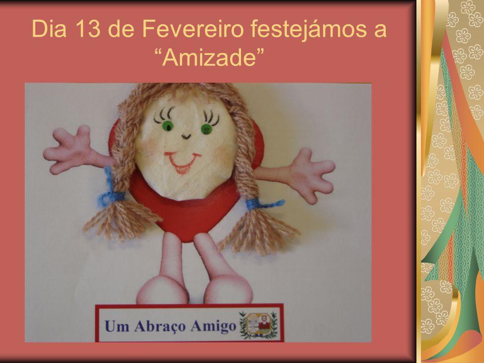 """Dia 13 de Fevereiro festejámos a """"Amizade"""""""