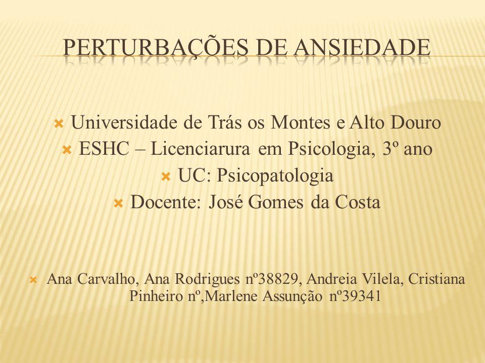  Universidade de Trás os Montes e Alto Douro  ESHC – Licenciarura em Psicologia, 3º ano  UC: Psicopatologia  Docente: José Gomes da Costa  Ana Ca