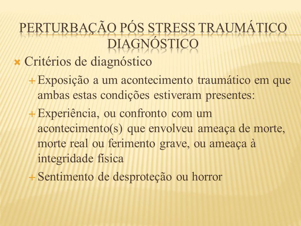  Critérios de diagnóstico  Exposição a um acontecimento traumático em que ambas estas condições estiveram presentes:  Experiência, ou confronto com