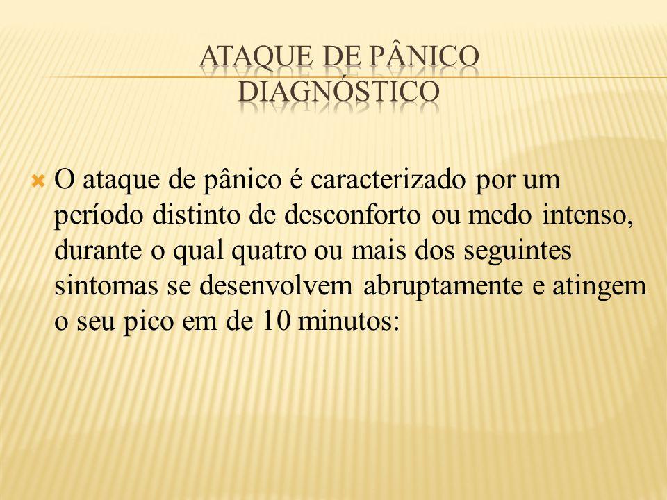 O ataque de pânico é caracterizado por um período distinto de desconforto ou medo intenso, durante o qual quatro ou mais dos seguintes sintomas se d