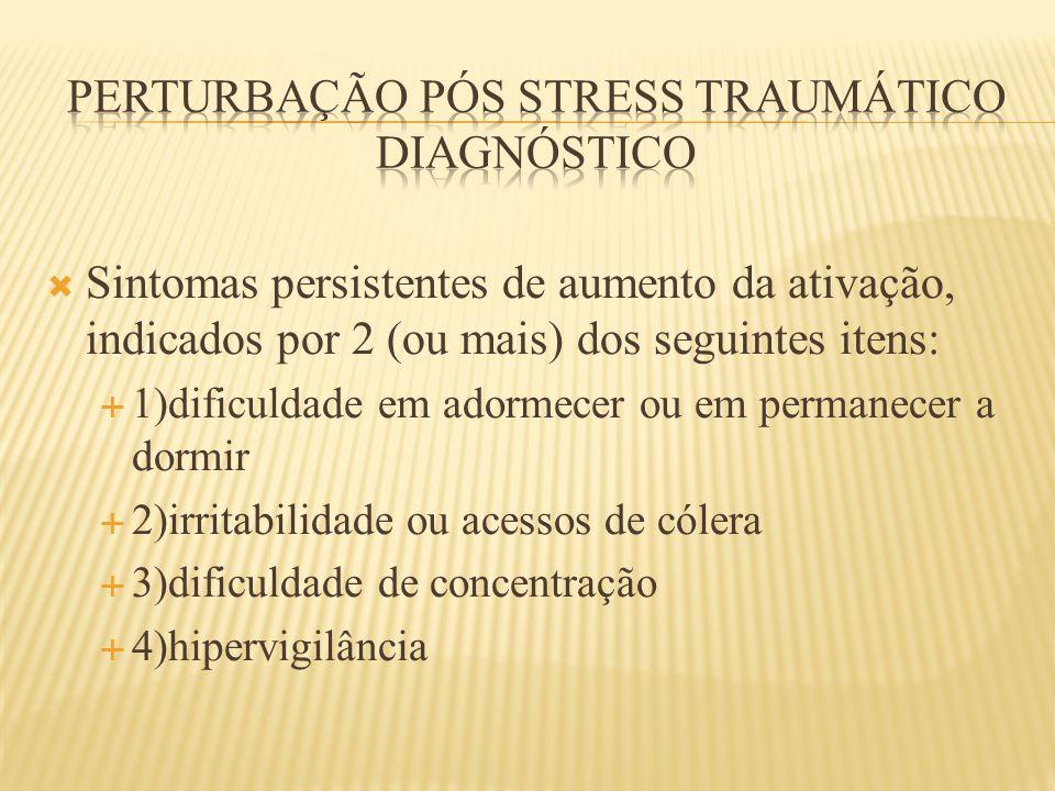  Sintomas persistentes de aumento da ativação, indicados por 2 (ou mais) dos seguintes itens:  1)dificuldade em adormecer ou em permanecer a dormir