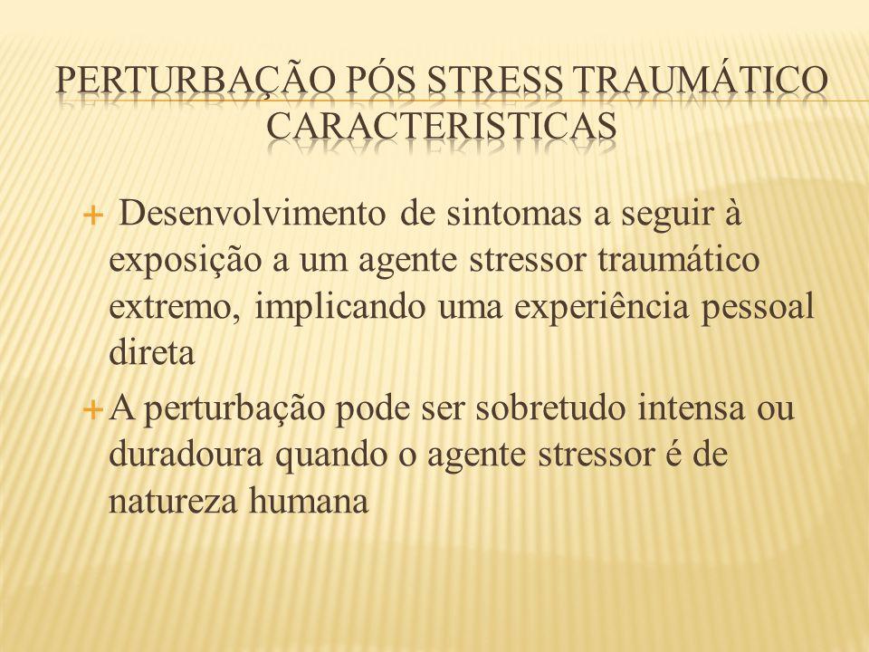  Desenvolvimento de sintomas a seguir à exposição a um agente stressor traumático extremo, implicando uma experiência pessoal direta  A perturbação