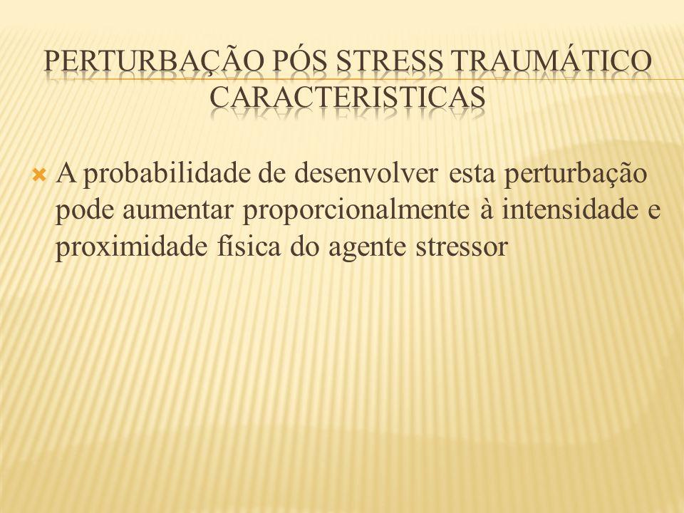 A probabilidade de desenvolver esta perturbação pode aumentar proporcionalmente à intensidade e proximidade física do agente stressor