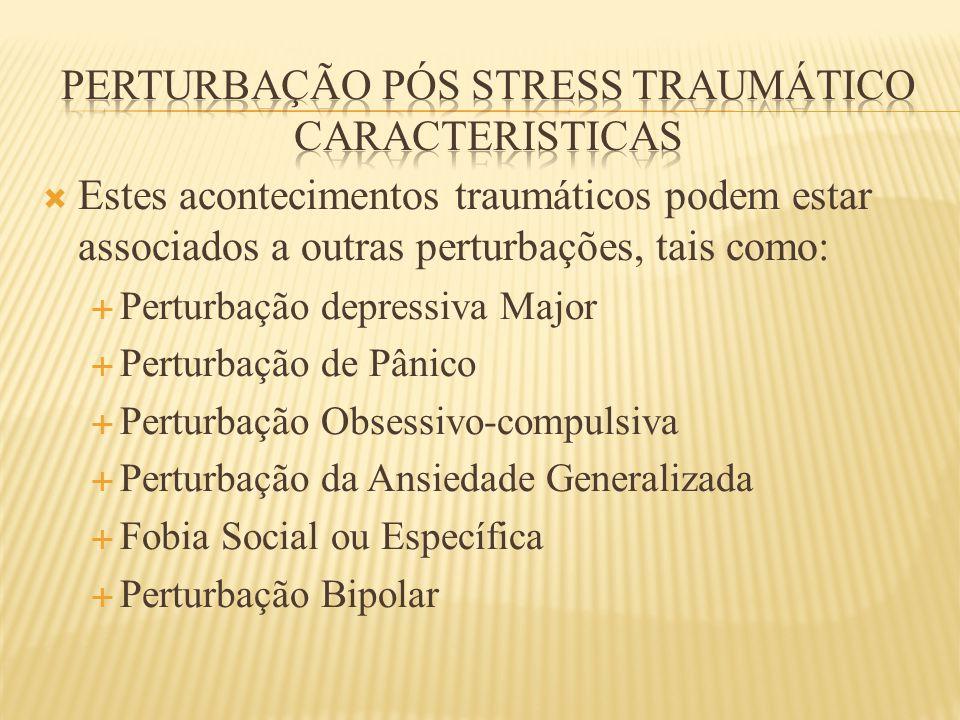  Estes acontecimentos traumáticos podem estar associados a outras perturbações, tais como:  Perturbação depressiva Major  Perturbação de Pânico  P