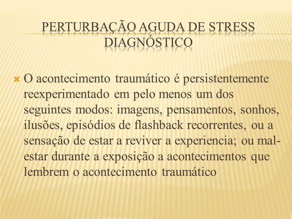  O acontecimento traumático é persistentemente reexperimentado em pelo menos um dos seguintes modos: imagens, pensamentos, sonhos, ilusões, episódios