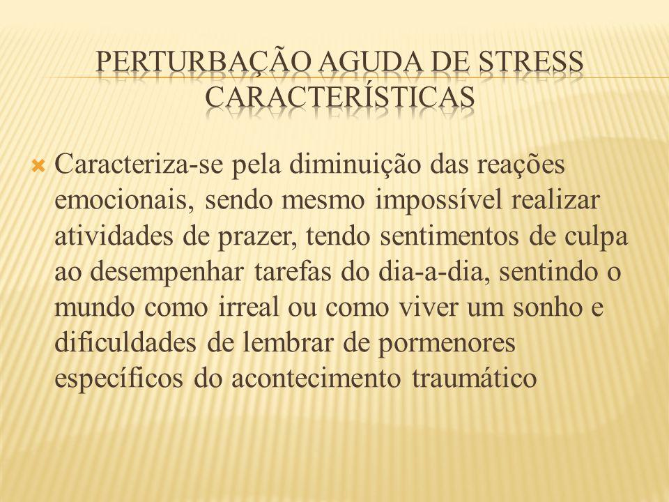  Caracteriza-se pela diminuição das reações emocionais, sendo mesmo impossível realizar atividades de prazer, tendo sentimentos de culpa ao desempenh