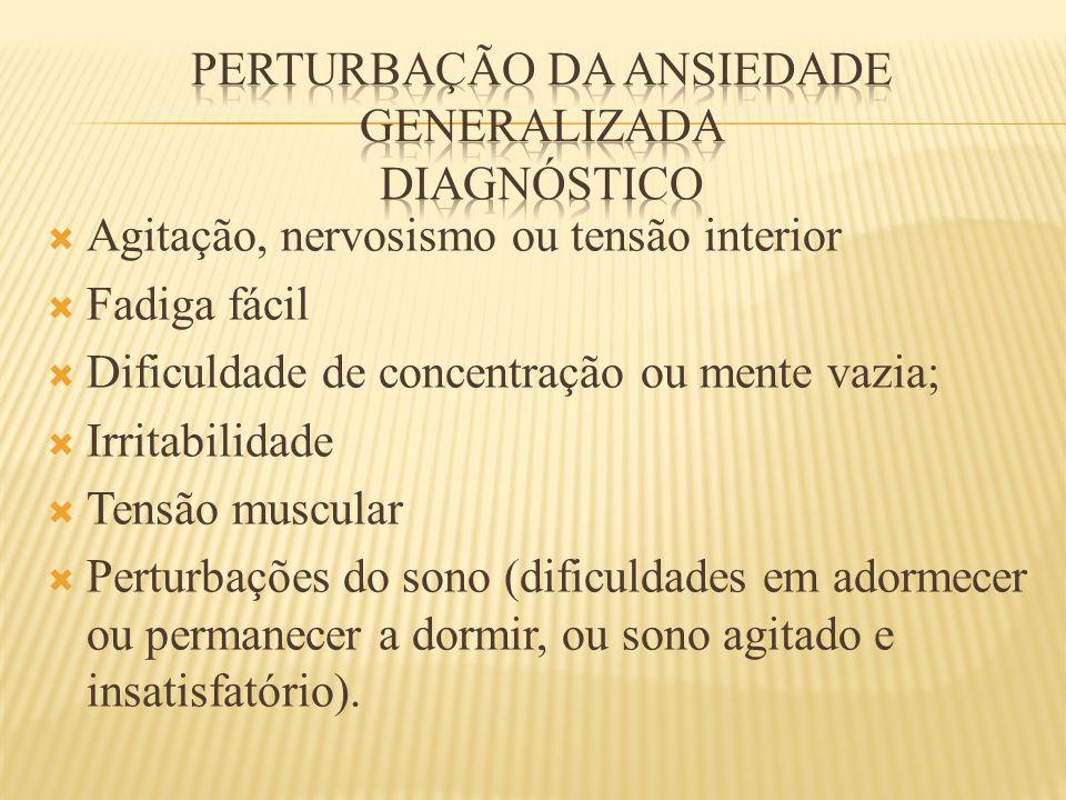  Agitação, nervosismo ou tensão interior  Fadiga fácil  Dificuldade de concentração ou mente vazia;  Irritabilidade  Tensão muscular  Perturbaçõ