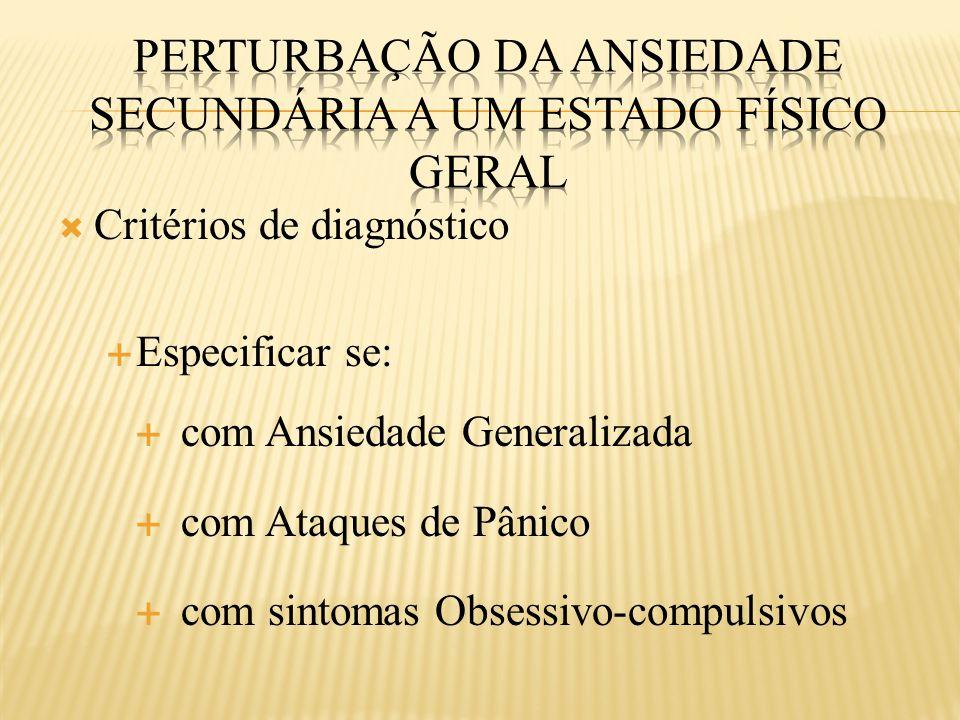  Critérios de diagnóstico  Especificar se:  com Ansiedade Generalizada  com Ataques de Pânico  com sintomas Obsessivo-compulsivos