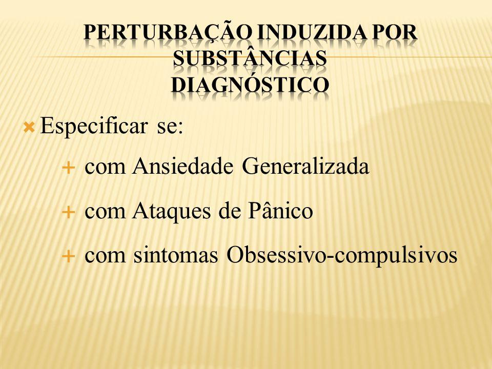  Especificar se:  com Ansiedade Generalizada  com Ataques de Pânico  com sintomas Obsessivo-compulsivos