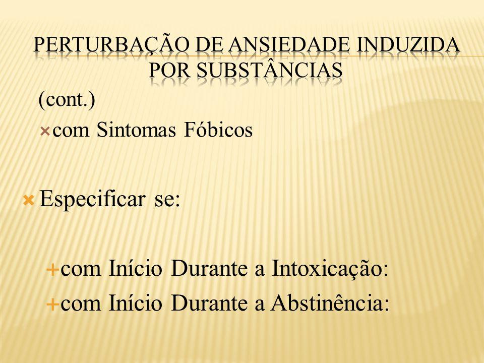 (cont.)  com Sintomas Fóbicos  Especificar se:  com Início Durante a Intoxicação:  com Início Durante a Abstinência: