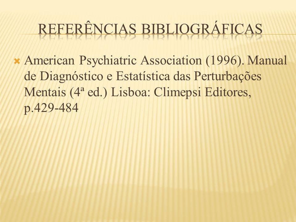  American Psychiatric Association (1996). Manual de Diagnóstico e Estatística das Perturbações Mentais (4ª ed.) Lisboa: Climepsi Editores, p.429-484