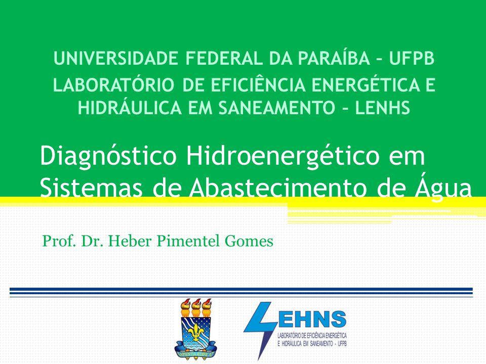 Diagnóstico Hidroenergético em Sistemas de Abastecimento de Água Prof. Dr. Heber Pimentel Gomes UNIVERSIDADE FEDERAL DA PARAÍBA – UFPB LABORATÓRIO DE