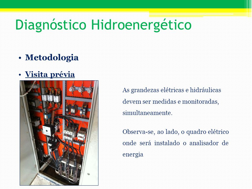 Diagnóstico Hidroenergético Metodologia Visita prévia As grandezas elétricas e hidráulicas devem ser medidas e monitoradas, simultaneamente. Observa-s