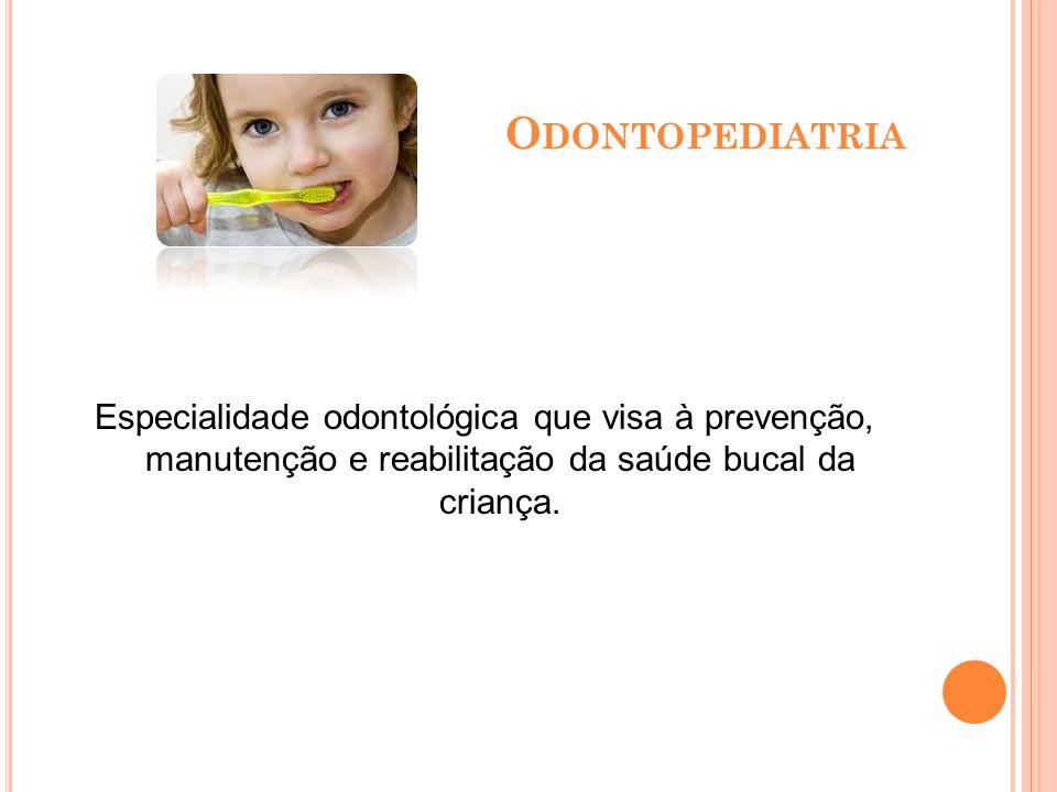 O DONTOGERIATRIA Especialização da Odontologia que cuida da saúde bucal de idosos, prevenindo e tratando os problemas comuns a essa faixa etária.