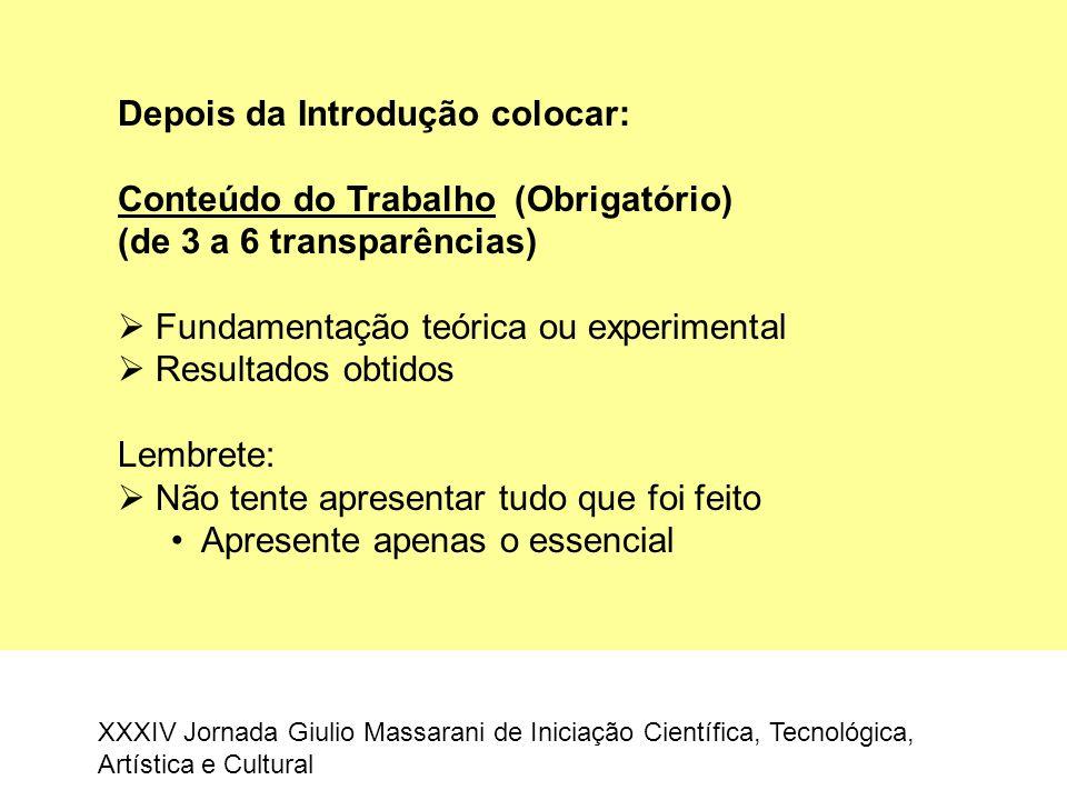 Depois da Introdução colocar: Conteúdo do Trabalho (Obrigatório) (de 3 a 6 transparências)  Fundamentação teórica ou experimental  Resultados obtido
