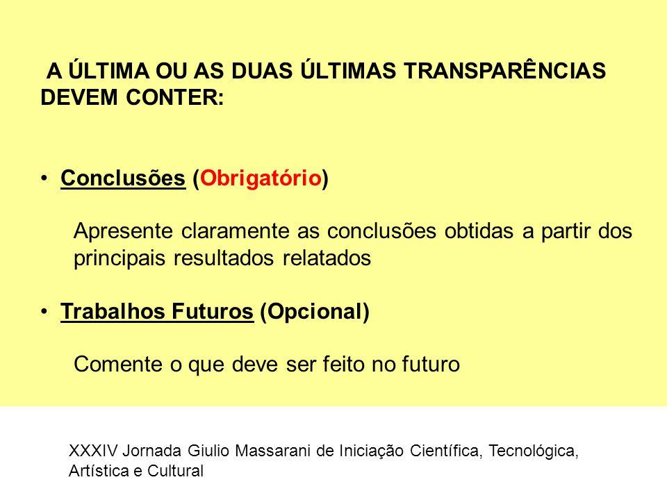 A ÚLTIMA OU AS DUAS ÚLTIMAS TRANSPARÊNCIAS DEVEM CONTER: Conclusões (Obrigatório) Apresente claramente as conclusões obtidas a partir dos principais r