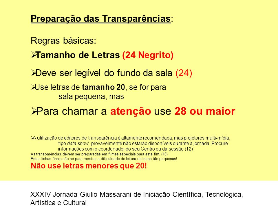 Preparação das Transparências: Regras básicas:  Tamanho de Letras (24 Negrito)  Deve ser legível do fundo da sala (24)  Use letras de tamanho 20, s
