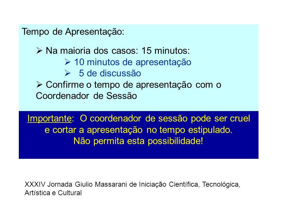 Tempo de Apresentação:  Na maioria dos casos: 15 minutos:  10 minutos de apresentação  5 de discussão  Confirme o tempo de apresentação com o Coor