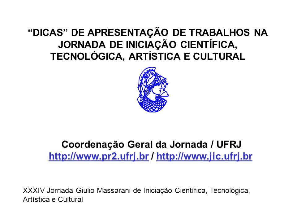"""""""DICAS"""" DE APRESENTAÇÃO DE TRABALHOS NA JORNADA DE INICIAÇÃO CIENTÍFICA, TECNOLÓGICA, ARTÍSTICA E CULTURAL Coordenação Geral da Jornada / UFRJ http://"""