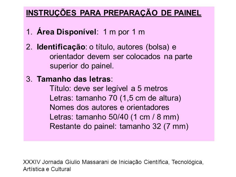 INSTRUÇÕES PARA PREPARAÇÃO DE PAINEL 1. Área Disponível: 1 m por 1 m 2. Identificação: o título, autores (bolsa) e orientador devem ser colocados na p