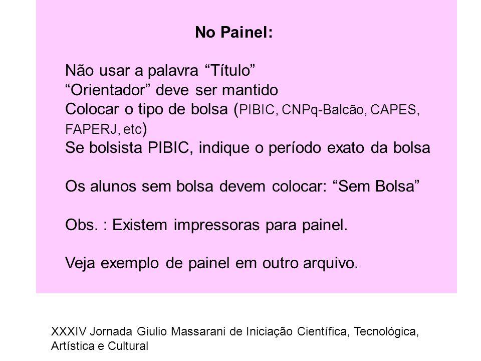 """No Painel: Não usar a palavra """"Título"""" """"Orientador"""" deve ser mantido Colocar o tipo de bolsa ( PIBIC, CNPq-Balcão, CAPES, FAPERJ, etc ) Se bolsista PI"""