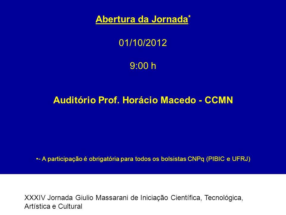 Abertura da Jornada * 01/10/2012 9:00 h Auditório Prof. Horácio Macedo - CCMN - A participação é obrigatória para todos os bolsistas CNPq (PIBIC e UFR