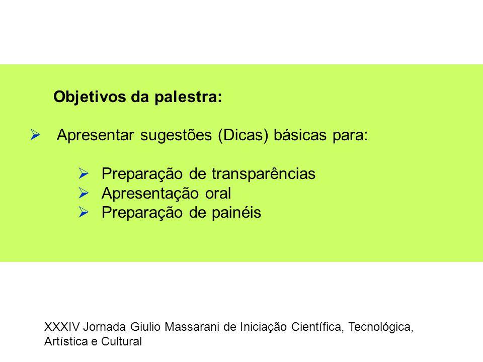 Objetivos da palestra:  Apresentar sugestões (Dicas) básicas para:  Preparação de transparências  Apresentação oral  Preparação de painéis XXXIV J