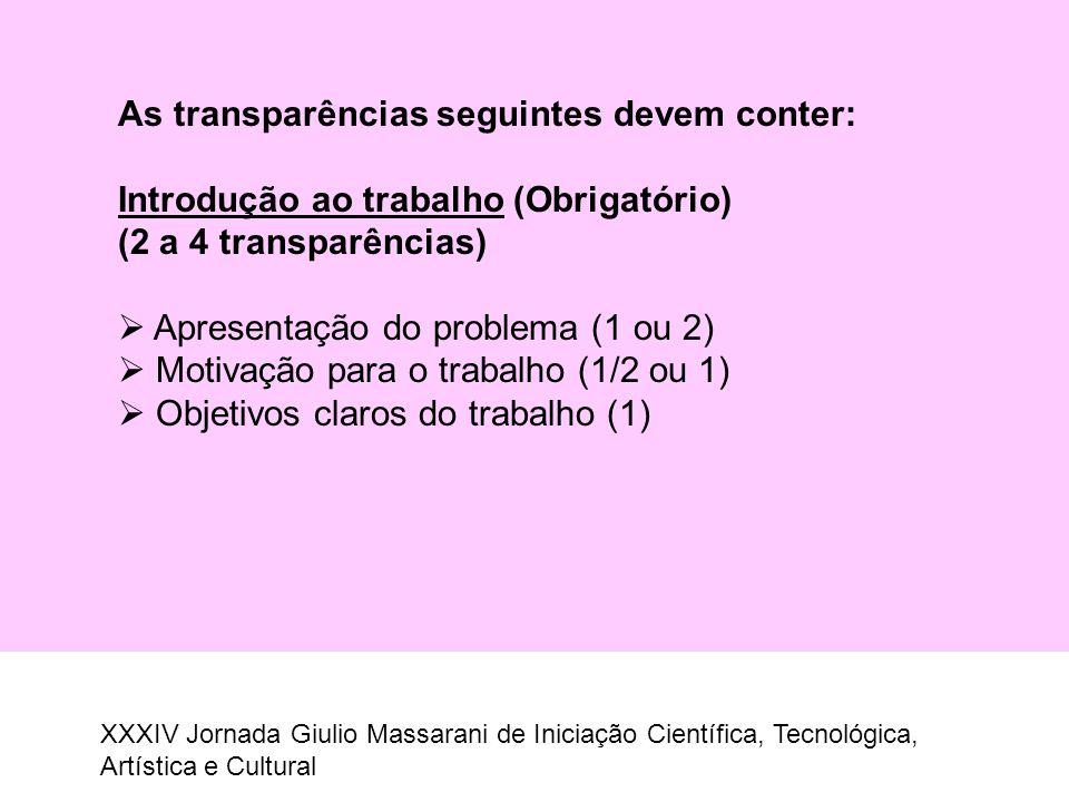 As transparências seguintes devem conter: Introdução ao trabalho (Obrigatório) (2 a 4 transparências)  Apresentação do problema (1 ou 2)  Motivação