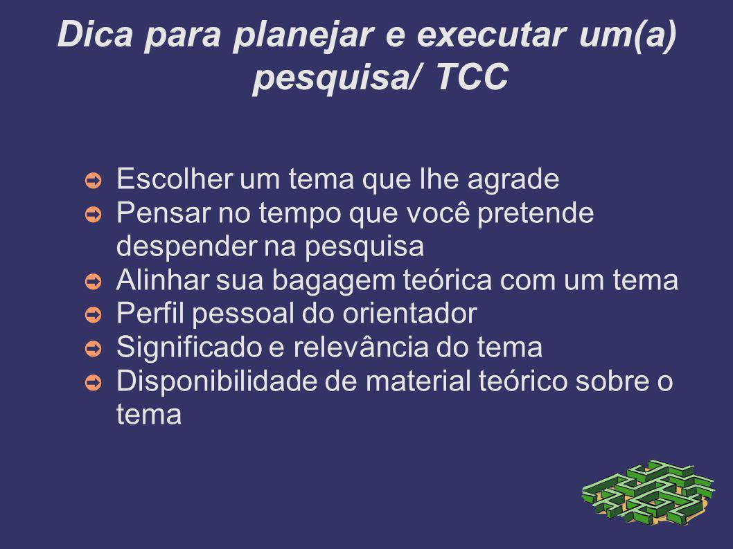 Dica para planejar e executar um(a) pesquisa/ TCC ➲ Escolher um tema que lhe agrade ➲ Pensar no tempo que você pretende despender na pesquisa ➲ Alinha