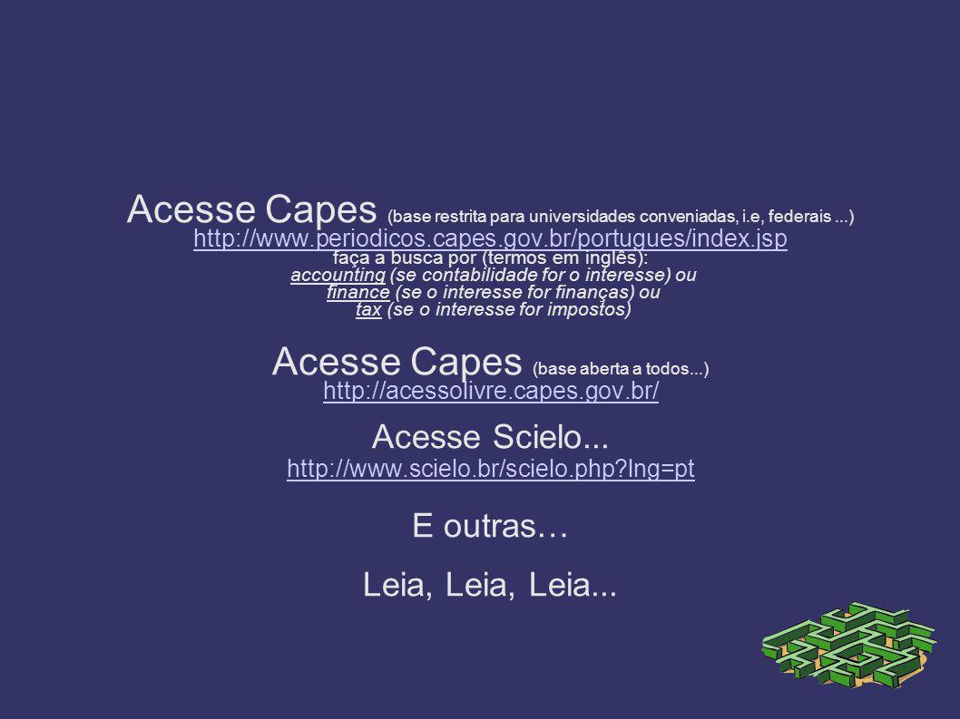 Acesse Capes (base restrita para universidades conveniadas, i.e, federais...) http://www.periodicos.capes.gov.br/portugues/index.jsp faça a busca por (termos em inglês): accounting (se contabilidade for o interesse) ou finance (se o interesse for finanças) ou tax (se o interesse for impostos) Acesse Capes (base aberta a todos...) http://acessolivre.capes.gov.br/ Acesse Scielo...