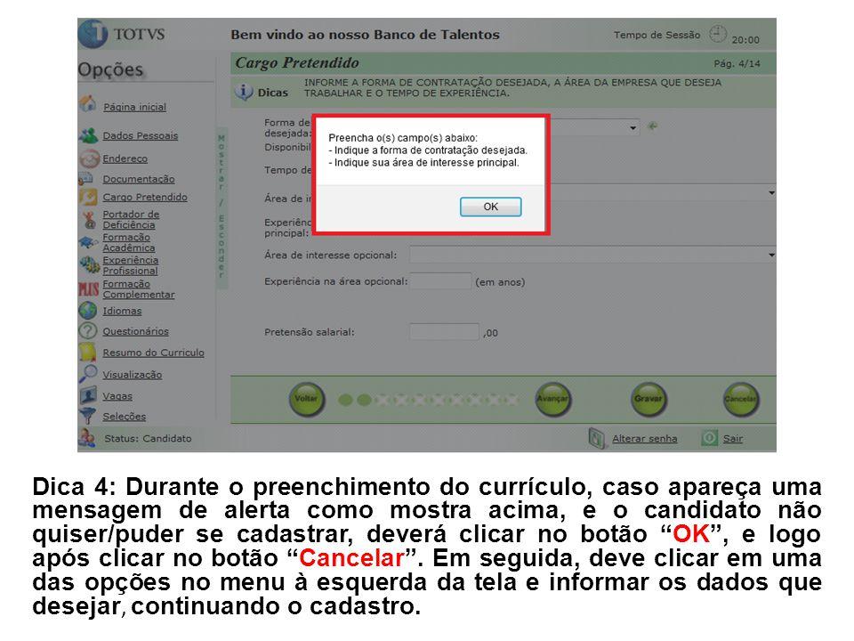 Dica 4: Durante o preenchimento do currículo, caso apareça uma mensagem de alerta como mostra acima, e o candidato não quiser/puder se cadastrar, deve