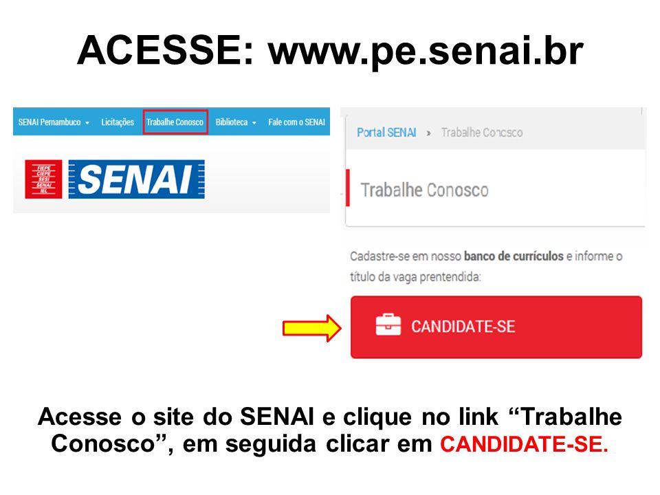 """ACESSE: www.pe.senai.br Acesse o site do SENAI e clique no link """"Trabalhe Conosco"""", em seguida clicar em CANDIDATE-SE."""