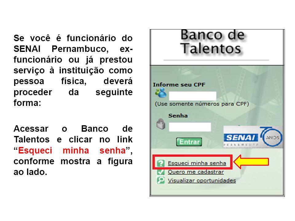 Se você é funcionário do SENAI Pernambuco, ex- funcionário ou já prestou serviço à instituição como pessoa física, deverá proceder da seguinte forma: